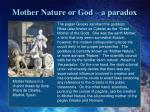 mother nature or god a paradox