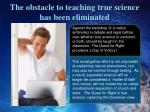 the obstacle to teaching true science has been eliminated