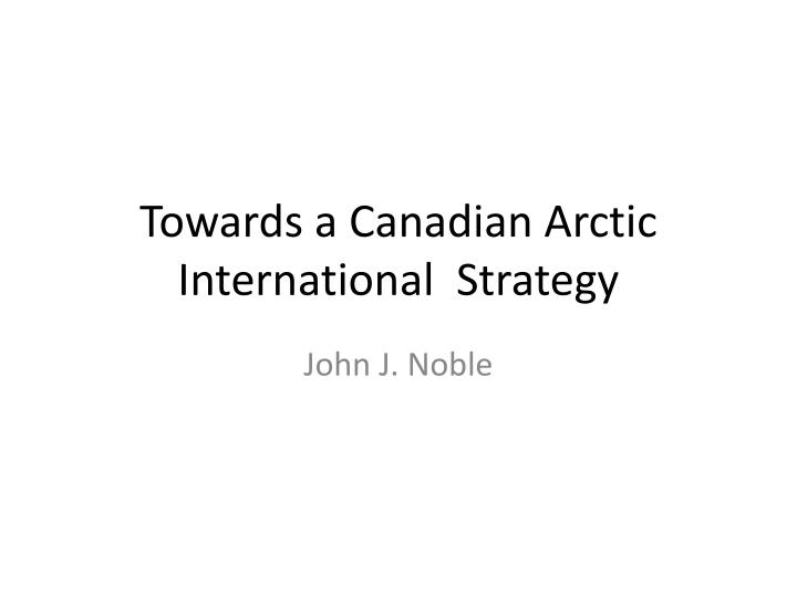 towards a canadian arctic international strategy n.