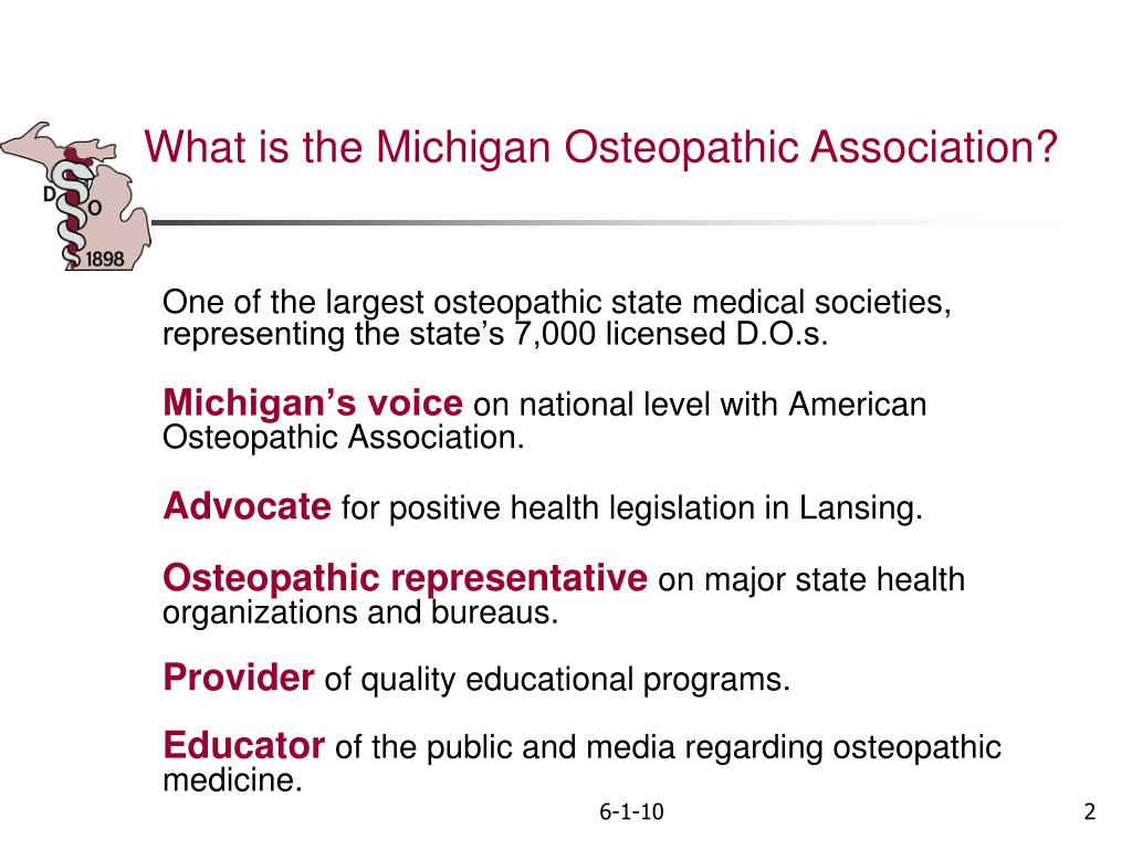 One of the largest osteopathic state medical societies, representing the state's 7,000 licensed D.O.s.