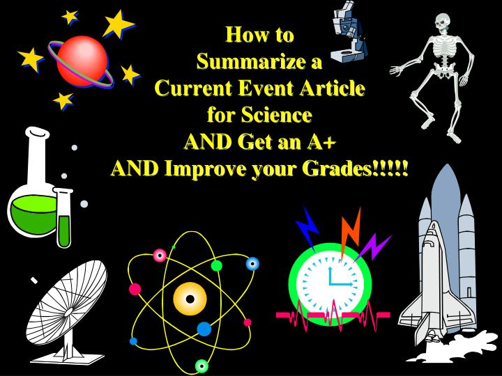 how to summarize a current event article for science and get an a and improve your grades n.