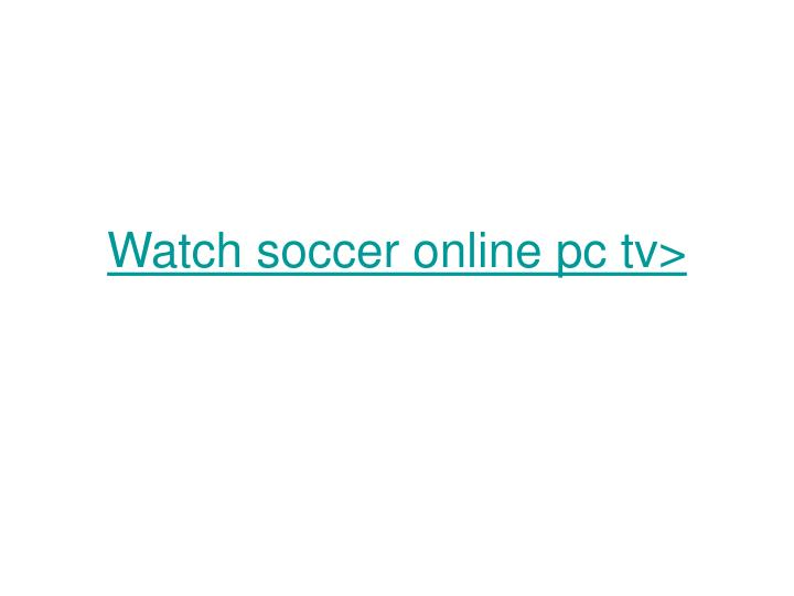 Watch soccer online pc tv