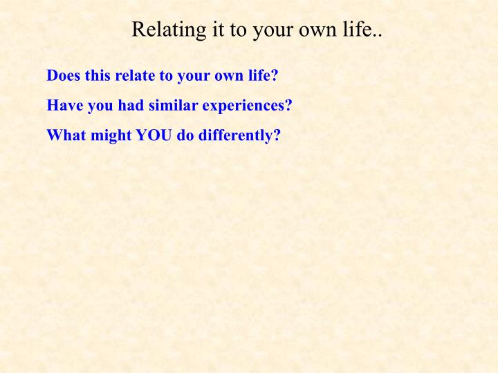 Relating it to your own life..