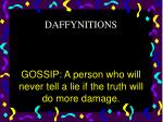 gossip a person who will never tell a lie if the truth will do more damage