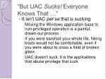 but uac sucks everyone knows that