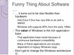 funny thing about software