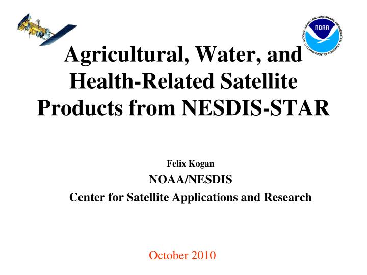 agricultural water and health related satellite products from nesdis star n.