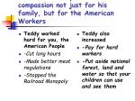 reason 1 teddy shows compassion not just for his family but for the american workers
