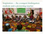 inspiration the youngest kindergarten students and a pioneering teacher