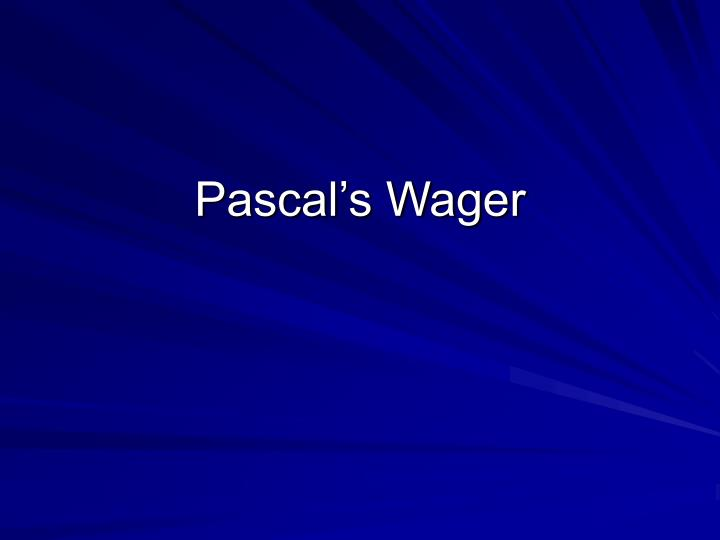 pascal s wager Taking pascal's wager is a novel combination of pascalian wagering with natural theology and christian evidences rigorous but readable, this unusual book challenges the mind while appealing to the heart.