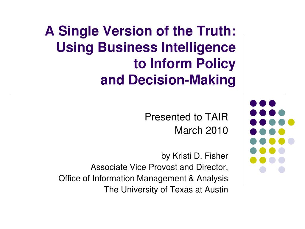 a single version of the truth using business intelligence to inform policy and decision making l.