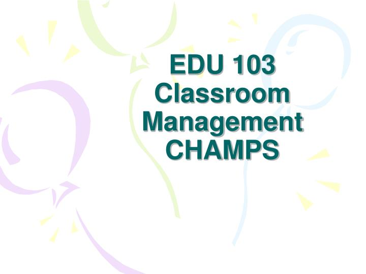 edu 103 classroom management champs n.