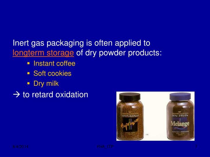 Inert gas packaging is often applied to