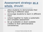 assessment strategy as a whole should