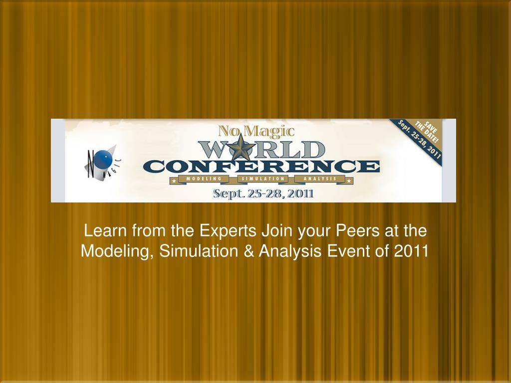 learn from the experts join your peers at the modeling simulation analysis event of 2011 l.