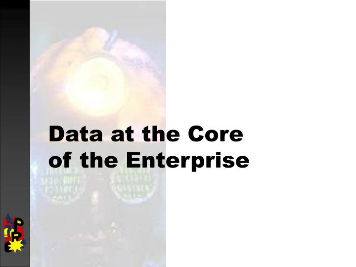 data at the core of the enterprise n.