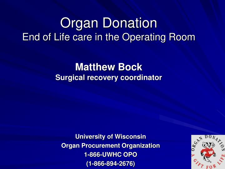 organ donation end of life care in the operating room matthew bock surgical recovery coordinator n.