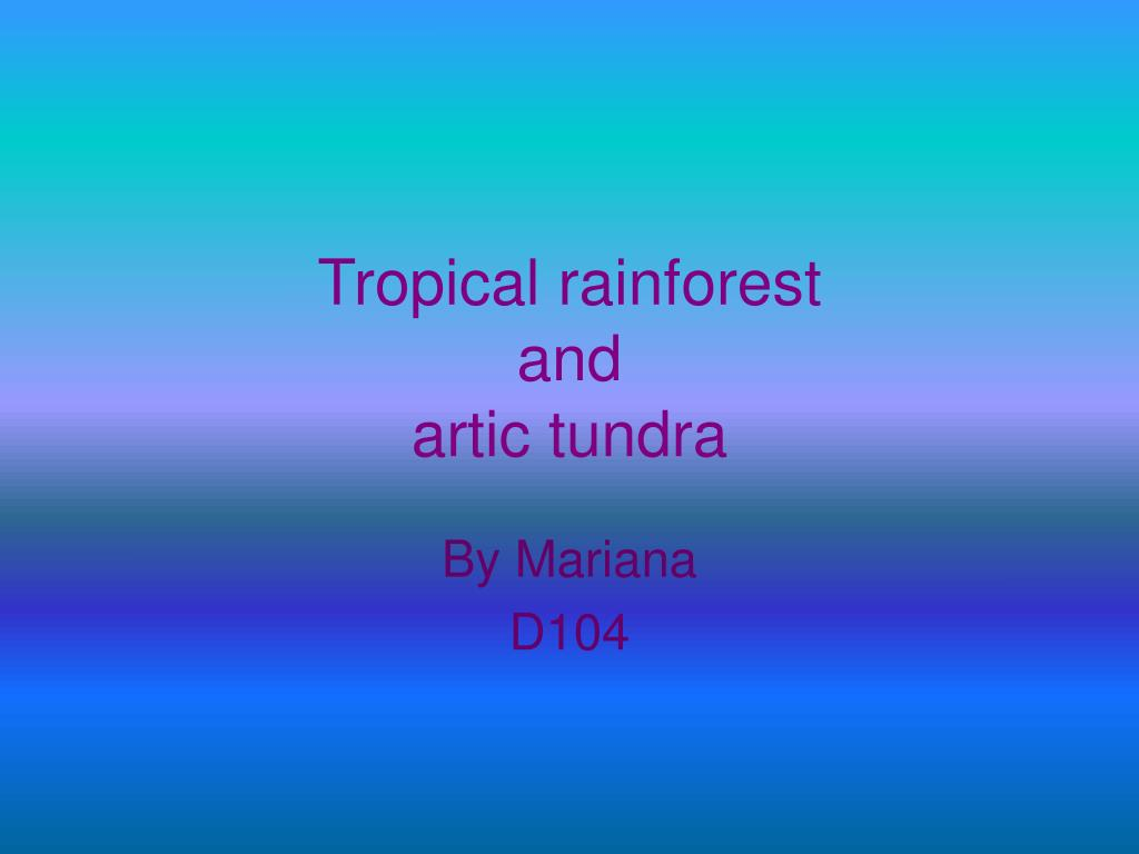 tropical rainforest and artic tundra l.