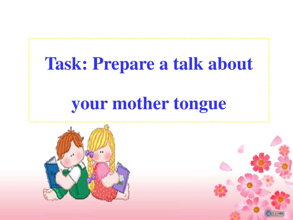 Task: Prepare a talk about your mother tongue