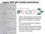legacy ddr with multiple destinations