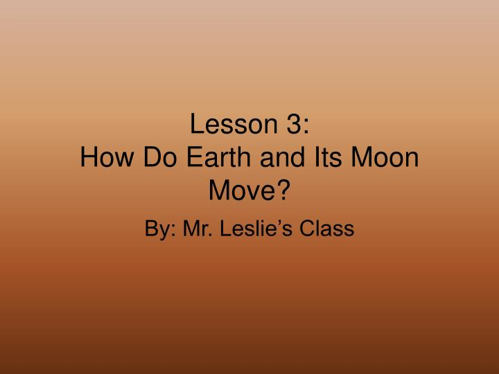 lesson 3 how do earth and its moon move n.