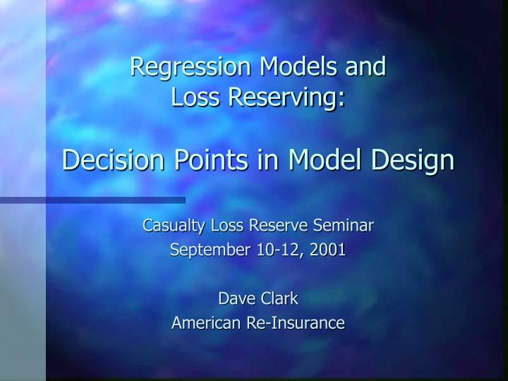 regression models and loss reserving decision points in model design n.
