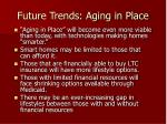 future trends aging in place