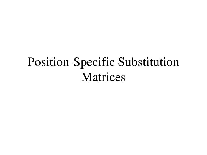 position specific substitution matrices n.