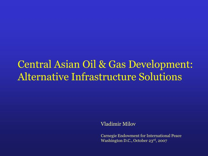 central asian oil gas development alternative infrastructure solutions n.