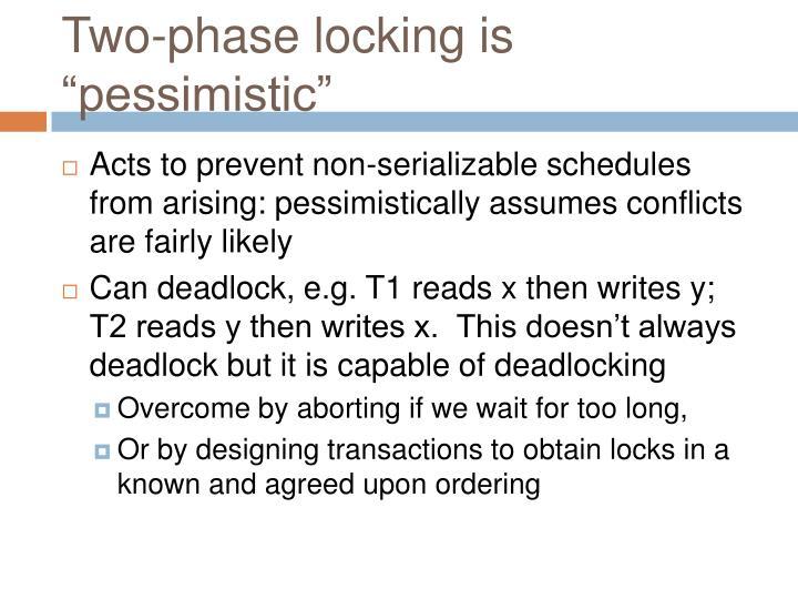"""Two-phase locking is """"pessimistic"""""""