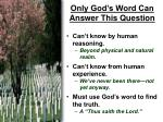 only god s word can answer this question