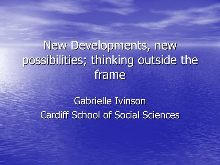 new developments new possibilities thinking outside the frame n.