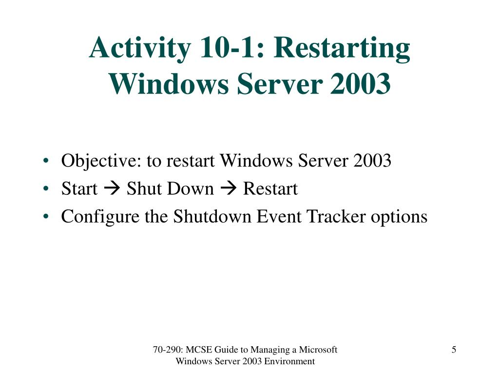 Activity 10-1: Restarting Windows Server 2003