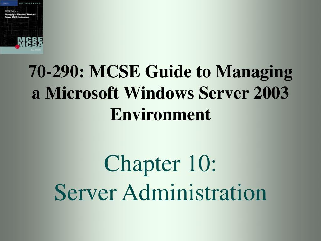 70-290: MCSE Guide to Managing a Microsoft Windows Server 2003 Environment
