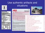 use authentic artifacts and situations