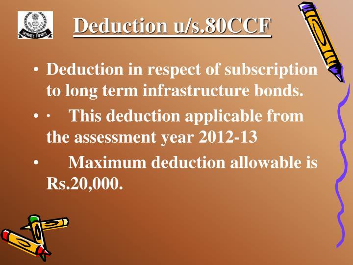 Deduction u/s.80CCF