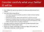 consider carefully what your twitter id will be