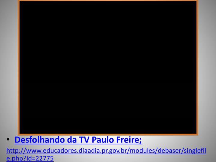 Desfolhando da TV Paulo Freire;