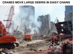cranes move large debris in daisy chains