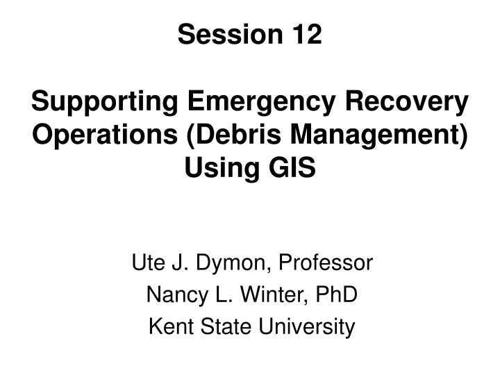 session 12 supporting emergency recovery operations debris management using gis n.
