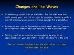 changes are like waves