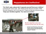 megaphones are ineffective