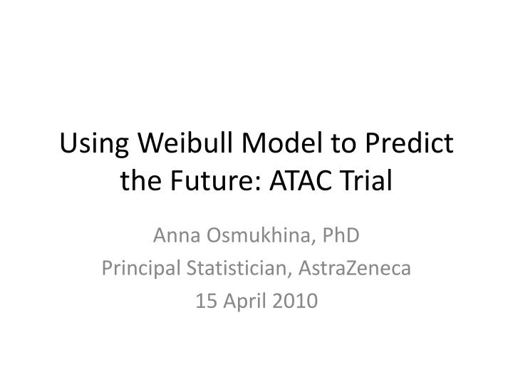 using weibull model to predict the future atac trial n.