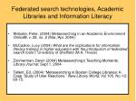 federated search technologies academic libraries and information literacy