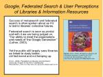google federated search user perceptions of libraries information resources