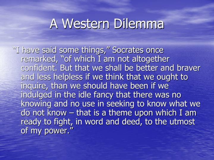 A Western Dilemma