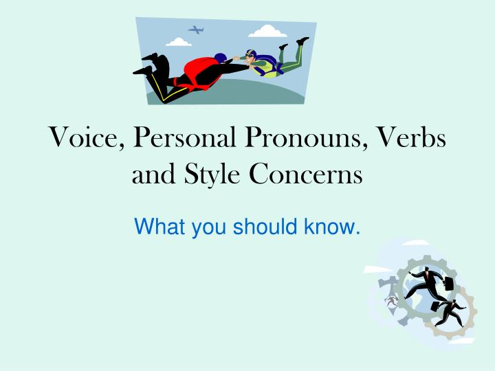 voice personal pronouns verbs and style concerns n.