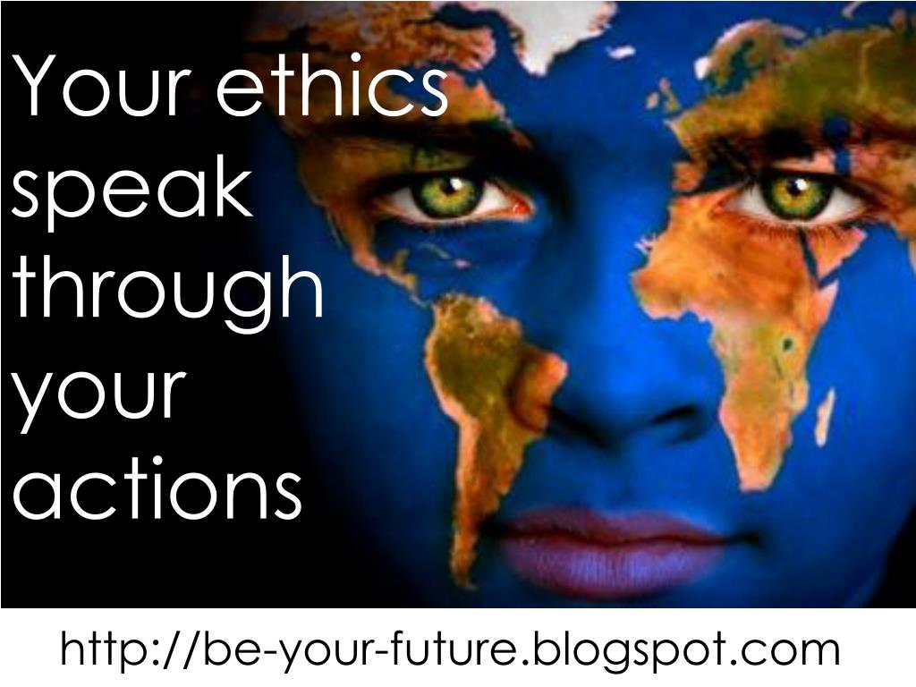 Your ethics speak through your actions