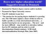 brave new higher education world suggestive trends in denmark