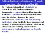 rektorkollegiet internationalisering af de danske universiteter vilk r og virkemidle r 2004